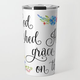 God Shed His Grace On Thee Travel Mug