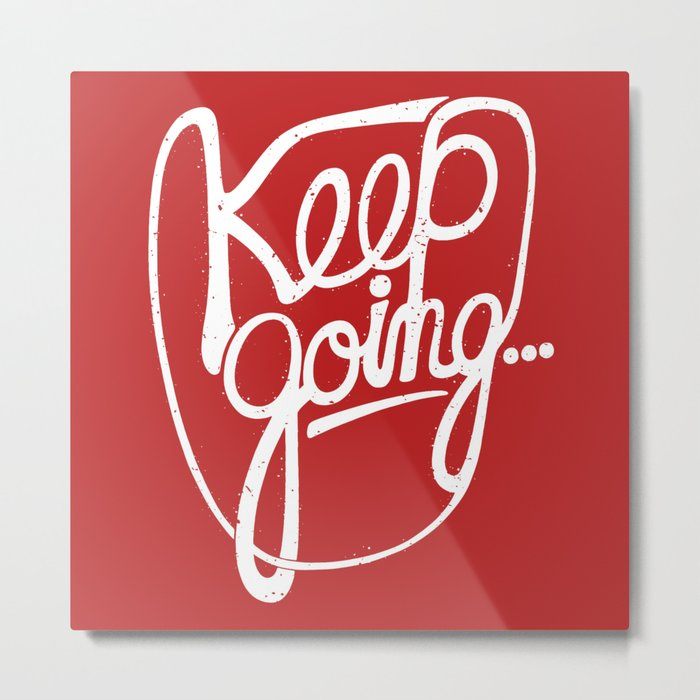 KEEP GO/NG Metal Print