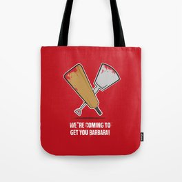 We're coming to get you Barbara! Tote Bag