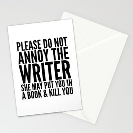 Please do not annoy the writer. She may put you in a book and kill you. Stationery Cards