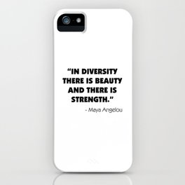 """In Diversity There is Beauty and There is Strength"" -  Maya Angelou iPhone Case"