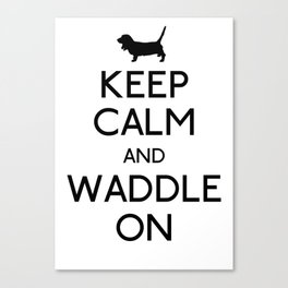 Keep Calm and Waddle On Canvas Print