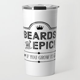 Motivational & Inspirational Quotes - Beards are epic if you grow it MMS 500 Travel Mug