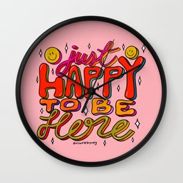 Happy To Be Here Wall Clock