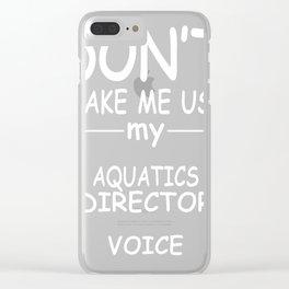 AQUATICS-DIRECTOR-tshirt,-my-AQUATICS-DIRECTOR-voice Clear iPhone Case