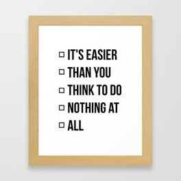 IT'S EASIER THAN YOU THINK TO DO NOTHING AT ALL Framed Art Print
