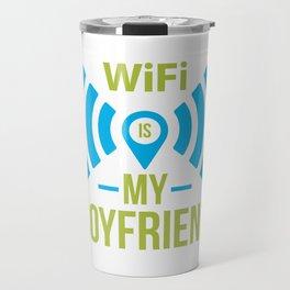 Wifi Is My Boyfriend Travel Mug
