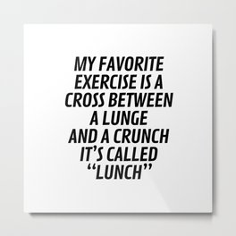 My Favorite Exercise is a Cross Between a Lunge and a Crunch - Lunch Metal Print