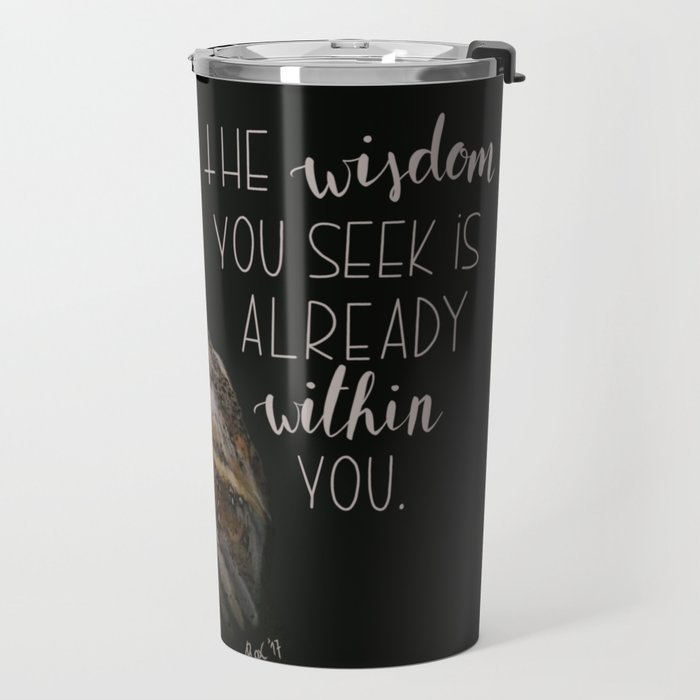 The wisdom you seek is already within you. Travel Mug