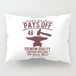 hard work pays off Pillow Sham