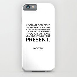 Lao Tzu quote -  If you are at peace you are living in the present. iPhone Case