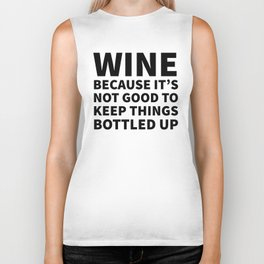 Wine Because It's Not Good To Keep Things Bottled Up Biker Tank