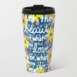 Let The Beauty Of What You Love Travel Mug