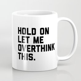 Hold On, Overthink This (White) Funny Quote Coffee Mug
