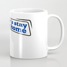 Announcement to STAY HOME! Coffee Mug