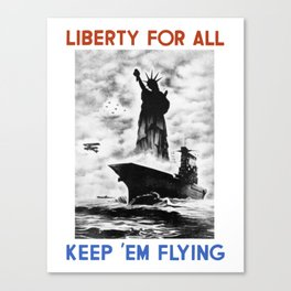 Liberty For All -- Keep 'Em Flying Canvas Print