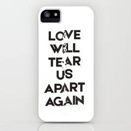 Love will tear us apart again iPhone Case