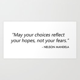May your choices reflect your hopes, not your fears. Art Print