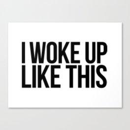I Woke Up Like This Canvas Print