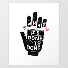 what is done... Art Print