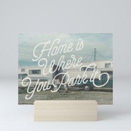 HOME IS WHERE YOU PARK IT Mini Art Print