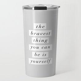 The Bravest Thing You Can Be is Yourself gray white typography inspirational bedroom wall decor Travel Mug