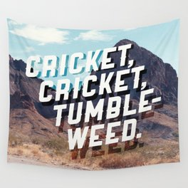 Cricket, cricket, tumbleweed. Wall Tapestry