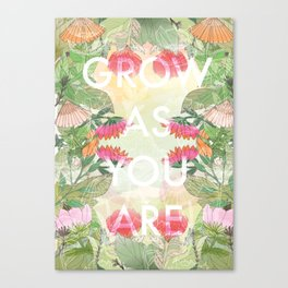 Grow As You Are Canvas Print