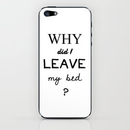 Why did I Lave my Bed? iPhone Skin