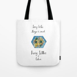 Sorry for the Things I Said During Settlers of Catan Tote Bag