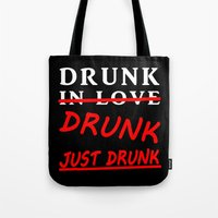 drunk Tote Bags featuring Drunk Just Drunk by fanceytees