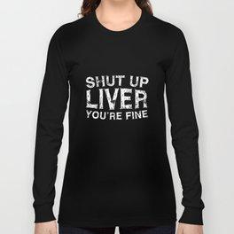 shut up liver youre fine offensive t-shirts Long Sleeve T-shirt