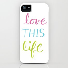 Love THIS Life iPhone Case