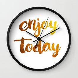 enjoy today Wall Clock