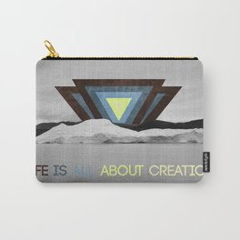 Life is all about creation Carry-All Pouch