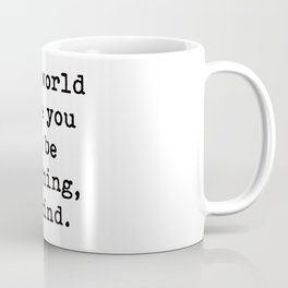 In A World Where You Can Be Anything, Be Kind Quote Coffee Mug