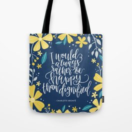 I would always rather be happy than dignified Tote Bag