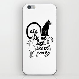 Cats: Do we look like we care? iPhone Skin