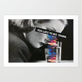 _TOO LATE TO DIE YOUNG Art Print