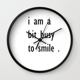 i am a bit busy to smile . illustration Wall Clock