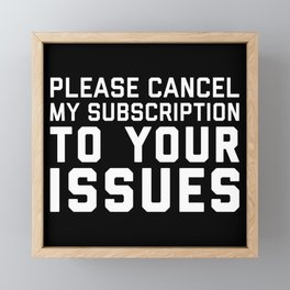 Cancel My Subscription Funny Quote Framed Mini Art Print