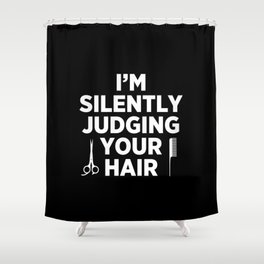 I'm Silently Judging Your Hair Shower Curtain
