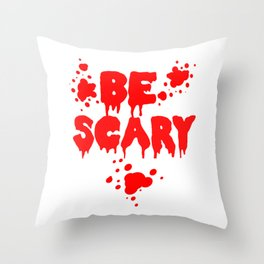 Be scary Throw Pillow