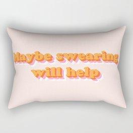 Maybe Swearing Will Help Rectangular Pillow