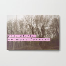 Yet, still, we move forward Metal Print