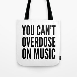 You Can't Overdose On Music Tote Bag