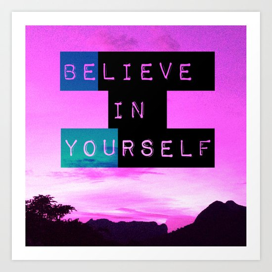 Believe in Yourself! Art Print