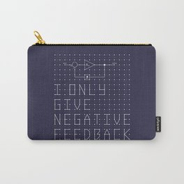 I only give negative Feedback Carry-All Pouch