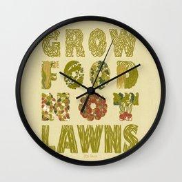 Grow Food Not Lawns Wall Clock