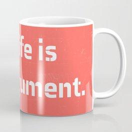 My life is my argument. Coffee Mug